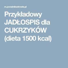 Przykładowy JADŁOSPIS dla CUKRZYKÓW (dieta 1500 kcal) Health Fitness, Fitness, Health And Fitness