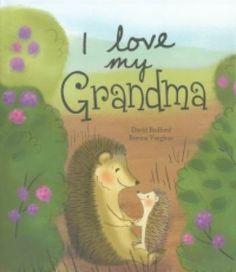 I love my grandma, by David Bedford.   (Parragon, 2013).