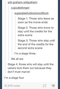 I'm stage five. I stay to the end of EVERYTHING because I don't trust anyone anymore. Heck, there was an end scene for FROZEN!! I even waited to the very end of Mockingjay!