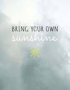 bring sunshine quotes » Quotes Orb - A Planet of Quotes