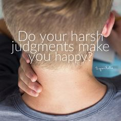 Byron Katie Quote- Do your harsh judgments make you #happy? Just checking... #quote #byronkatie #inspiration