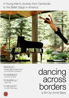 "Dancing Across Borders (2010) Art enthusiast and philanthropist Anne Bass makes her first foray into filmmaking with this moving documentary that traces the journey of a talented young Cambodian man in his transformation from street performer to classically trained ballet dancer. Discovered by Bass in his native land, Sokvannara ""Sy"" Sar must learn to assimilate to the rigid structures of Western ballet to fulfill his dream of becoming a professional dancer."