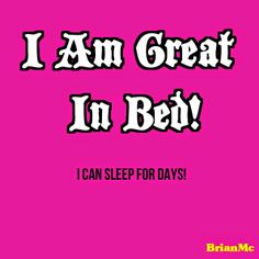 """""""Great In Bed"""" #quotes #sayings"""