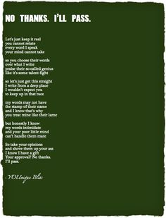 """""""No Thanks. I'll Pass"""" a #poem for writers, or anyone, who receives hatred towards their gifts. Stay strong! Believe in your talents and abilities! ;-)"""