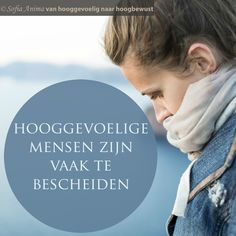 #Hooggevoelige mensen zijn vaak te bescheiden. #hsp #hoogsensitief #hoogbewust. Sofia Anima, praktijk voor hooggevoelige mensen www.sofia-anima.nl Thoughts And Feelings, Deep Thoughts, Highly Sensitive Person, Feel Tired, People Like, Introvert, Adhd, Intuition, Qoutes