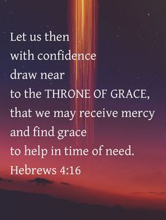 Let us then with confidence draw near to the throne of grace, that we may receive mercy and find grace to help in time of need. Biblical Verses, Prayer Scriptures, Prayer Quotes, Bible Verses Quotes, Faith Quotes, Spiritual Quotes, Bible Truth, Faith Bible, Christian Quotes