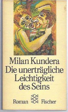 Die unerträgliche Leichtigkeit des Seins. Eines meiner Lieblingsbücher.