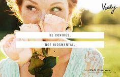 Be curious, not judgemental. - Walt Whitman