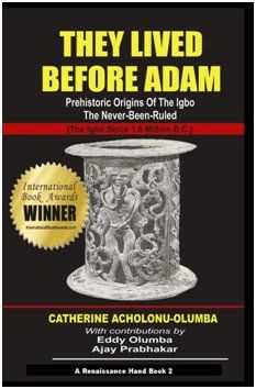 They Lived Before Adam (Prehistoric Origins of the Igbo The Never Been Ruled) by Catherine Acholonu http://www.amazon.com/dp/B002IAHF08/ref=cm_sw_r_pi_dp_fm.uvb0MXJDN1
