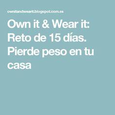 Own it & Wear it: Reto de 15 días. Pierde peso en tu casa