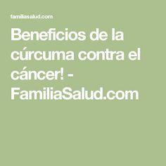 Beneficios de la cúrcuma contra el cáncer! - FamiliaSalud.com