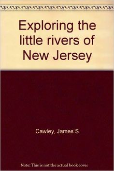 Exploring the little rivers of New Jersey  https://www.amazon.com/dp/0813506840?m=null.string&ref_=v_sp_detail_page
