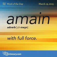 Amain: with full force.{I am! Day 3. Chokran, Dictionary.com.}ifi'n{.}...