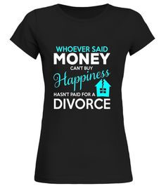 Whoever Said Money Cant Buy Happiness Hasnt Divorce Shirt divorce shirt,divorce t shirt,mens divorce shirt,