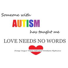 Someone with Autism has taught me Love Needs No Words #autism #asd
