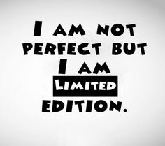 I am not perfect but I am limited Edition