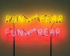 RUN FROM FEAR * FUN FROM REAR