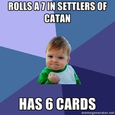 Roll a 7 right before someone is about to win.   How To Piss Off Every Settler Of Catan In Just 14Moves