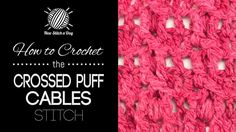 How to Crochet the Crossed Puff Cables Stitch/This stitch creates an interesting cable pattern with a lot of texture. The crossed puff cables stitch would be great for scarves, summer blouses, and baby blankets!