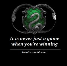 Slytherin: It is never just a game when you're winning