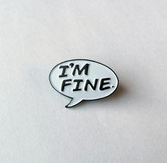 "Nothing, I'm fine.   1"" soft enamel pin"