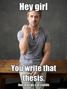Hey girl You write that thesis. And then we can cuddle - Ryan Gosling Punch Finals - quickmeme