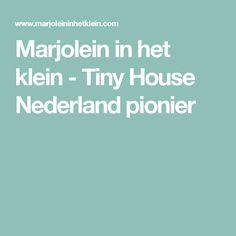 Marjolein in het klein - Tiny House Nederland pionier