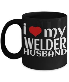Welder Gifts - Welder Coffee Mug - Funny Gifts For Welders - I Love My Welder Husband Black Mug