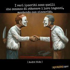 I veri ipocriti sono quelli che cessano di ottenere i loro inganni, mentendo con sincerità. (André Gide)