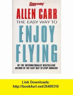 The Easy Way to Enjoy Flying (9781552671306) Allen Carr , ISBN-10: 1552671305  , ISBN-13: 978-1552671306 ,  , tutorials , pdf , ebook , torrent , downloads , rapidshare , filesonic , hotfile , megaupload , fileserve