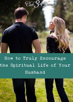 Could your husband use some encouragement? Or are you concerned about his spiritual life? How to Truly Encourage the Spiritual Life of Your Husband