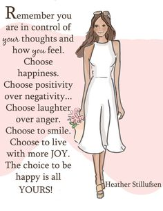 Remember you are in control of your thoughts and how you feel. Choose positivity over negativity. Choose laughter over anger. Choose to smile. / I don't own this image Quotes To Live By, Me Quotes, Motivational Quotes, Inspirational Quotes, Diva Quotes, Change Quotes, People Quotes, Lyric Quotes, Positive Quotes For Women