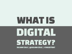 what-is-digital-strategy-14637370 by Julian Cole via Slideshare