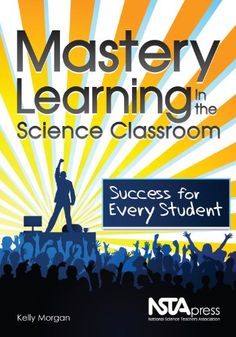 Mastery Learning in the Science Classroom: Success for Every Student - PB289X by Kelly Morgan