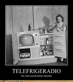 TELEFRIGERADIO yes, there was life before interwebz.