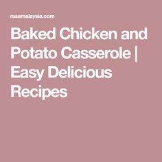 Baked Chicken and Potato Casserole | Easy Delicious Recipes