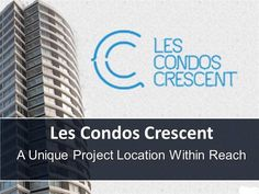 Condos Crescent-A Unique Project Location Within Reach Ppt Present..