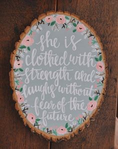 Proverbs 31:25 Hand Lettered Calligraphy Verse on Wood Slice