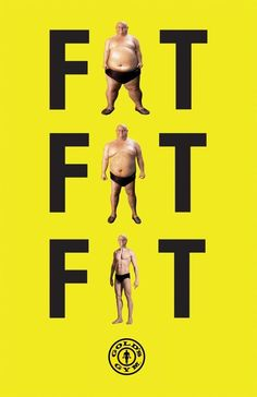 "This advertisement shows that by going to this gym, you will go from being ""FAT"" as the man at the top is perceived, to becoming ""FIT"" as the man at the bottom is shown."
