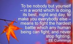Motivational Quotes,Inspirational Quotes, To be nobody but yourself – in a world which is doing its best, night and day, to make you everybody else – means to fight the hardest battle which any human being can fight; and never stop fighting. Love Me Quotes, Daily Quotes, Great Quotes, Motivational Thoughts, Motivational Posters, Inspirational Quotes, The Way You Are, You Are Perfect, Spark People