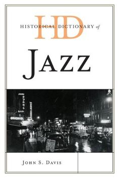 Historical Dictionary of Jazz (Historical Dictionaries of Literature and the Arts) (http://consort.library.denison.edu/record=b4094604~S6.)