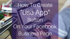 "New article! How To Create a ""Use App"" Call To Action Button On Your Facebook Business Page."