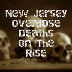 Overdose Fatalities On The Rise In New Jersey | Prescription Drug Abuse