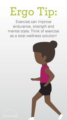 Exercise can improve endurance, strength and mental state. Think of exercise as a total wellness solution! Humanscale Ergo Tip | Active lifestyle | Well-being | Body movement | Ergonomics outside the workplace
