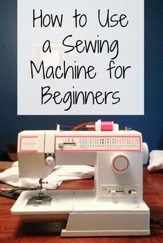 How To Use A Sewing Machine For Beginners http://www.jenniferpwilliams.com/2013/08/how-to-use-a-sewing-machine.html