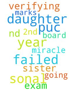 My daughter sonal as she has failed in puc 2nd year - My daughter sonal as she has failed in puc 2nd year board exam my sister is going for verifying the marks please pray for god should do miracle Posted at: https://prayerrequest.com/t/Hgy #pray #prayer #request #prayerrequest