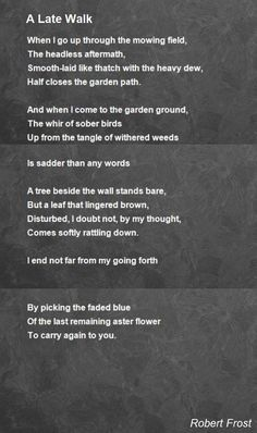 When I go up through the mowing field, The headless aftermath, Smooth-laid like thatch with the heavy dew, Half closes the garden path. Garden Poems, Robert Frost Poems, False Friends, Friend Poems, Famous Poems, Pomes, Dorothy Parker, Sleepless Nights, Poem Quotes