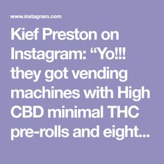"Kief Preston on Instagram: ""Yo!!! they got vending machines with High CBD minimal THC pre-rolls and eighths in Eastern Europe!"""