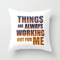 Things Are Always Working Out For Me Throw Pillow by Law of Attraction Art
