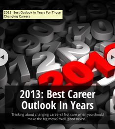 2013: Best Outlook In Years For Those Changing Careers  http://www.careerealism.com/changing-careers-best-outlook/